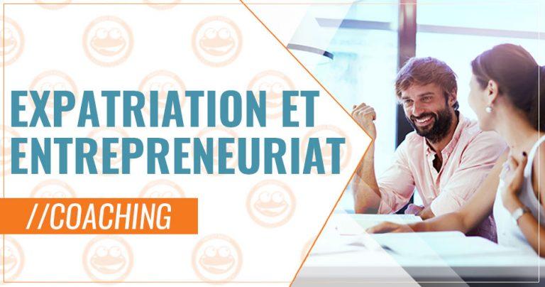 Coaching expats : Expatriation et Entrepreneuriat
