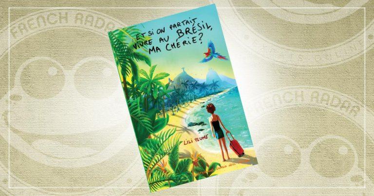 Couverture du roman de Lili Plume : Et si on partait vivre au Brésil, ma chérie ?