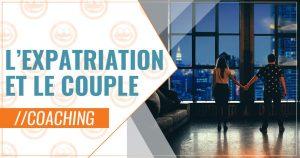 Coaching Expats : L'expatriation et le couple