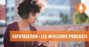 Expatriation : liste des meilleurs podcasts pour expats